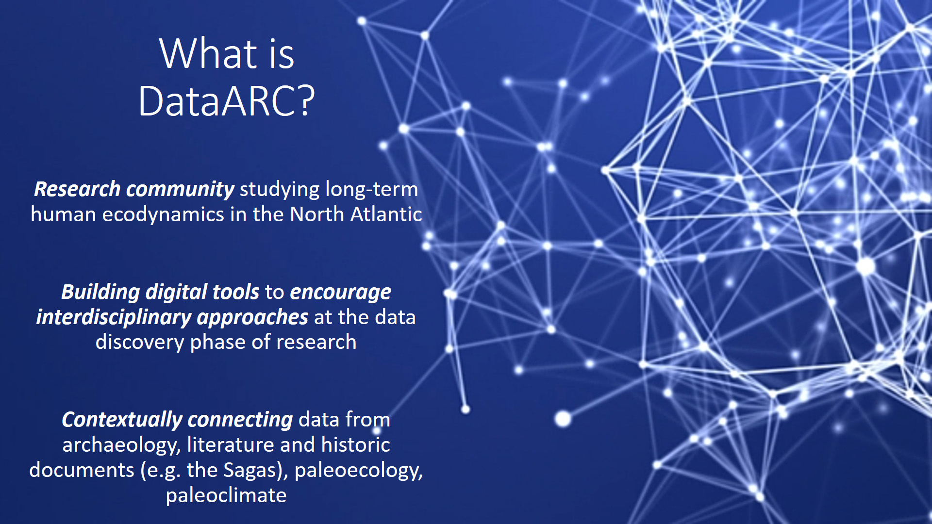 "Infographic titled ""what is dataarc?"" Lists key qualities: Research community studying long-term human ecodynamics in the North Atlantic; Building tools to encourage interdisciplinary approaches at the data discovery phase of research; Contextually connecting data from archaeology, literature and historic documents (e.g. the Sagas), paleoecology, paleoclimate"